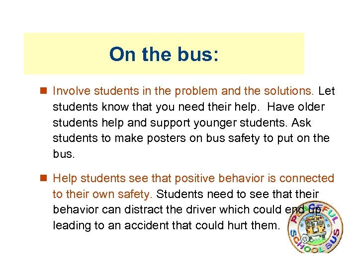 On the bus: Involve students in the problem and the solutions. Let students know