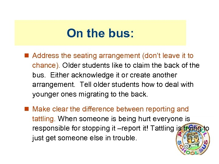 On the bus: Address the seating arrangement (don't leave it to chance). Older students