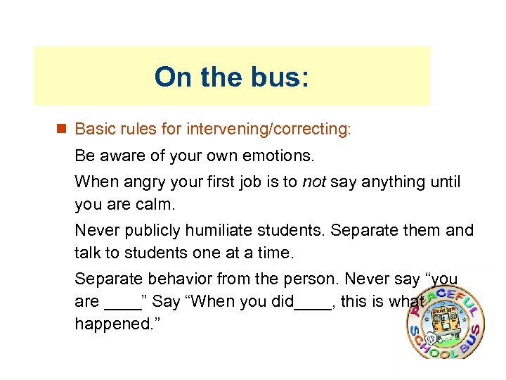 On the bus: Basic rules for intervening/correcting: Be aware of your own emotions. When