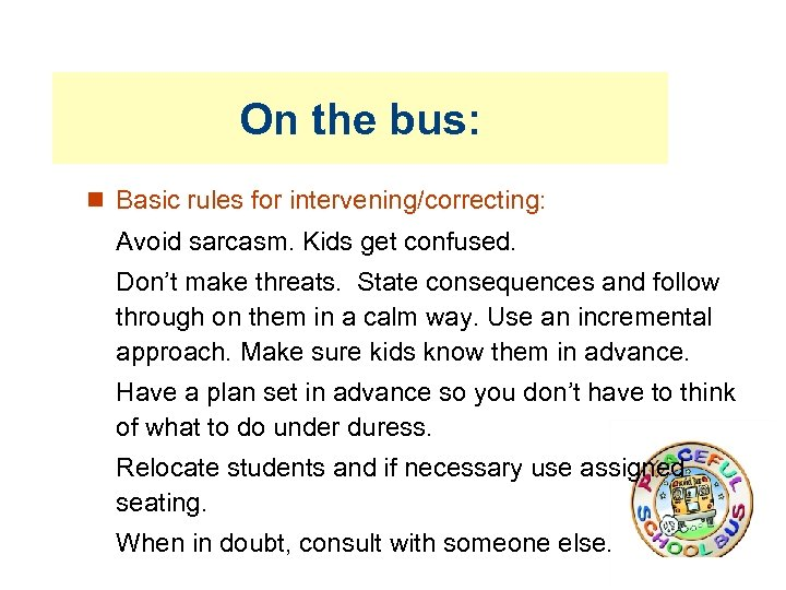 On the bus: Basic rules for intervening/correcting: Avoid sarcasm. Kids get confused. Don't make