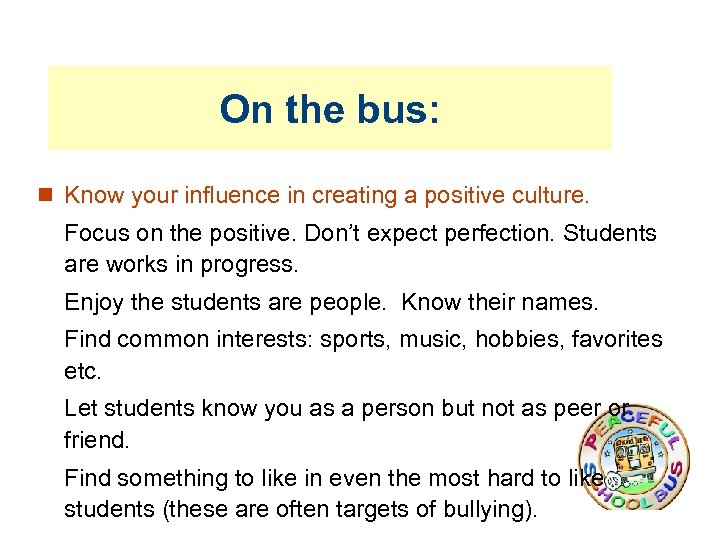 On the bus: Know your influence in creating a positive culture. Focus on the