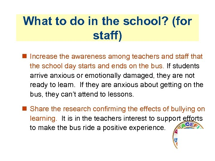What to do in the school? (for staff) Increase the awareness among teachers and