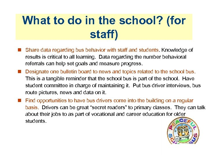 What to do in the school? (for staff) Share data regarding bus behavior with