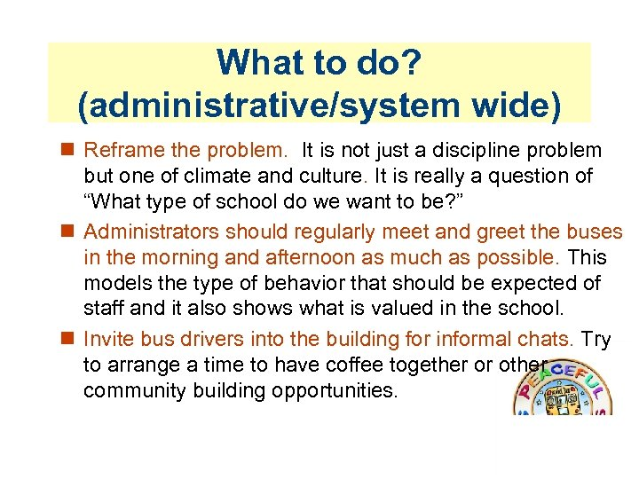 What to do? (administrative/system wide) Reframe the problem. It is not just a discipline