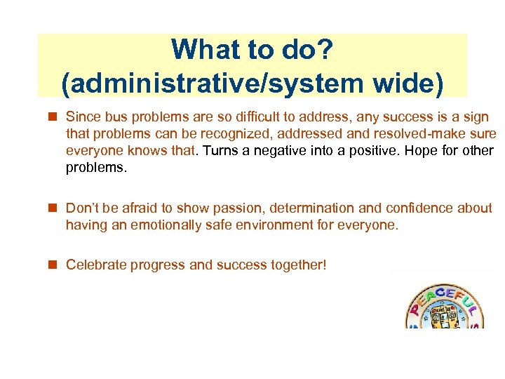 What to do? (administrative/system wide) Since bus problems are so difficult to address, any