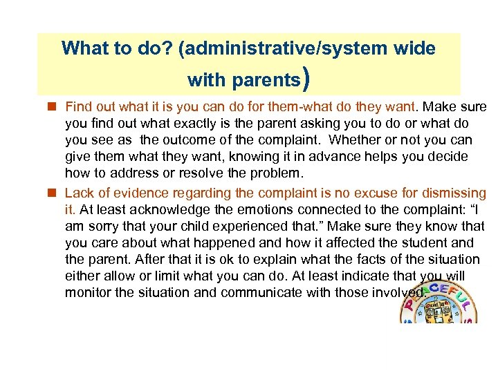 What to do? (administrative/system wide with parents) Find out what it is you can
