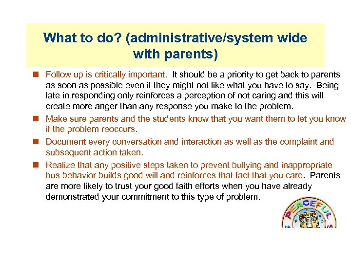 What to do? (administrative/system wide with parents) Follow up is critically important. It should