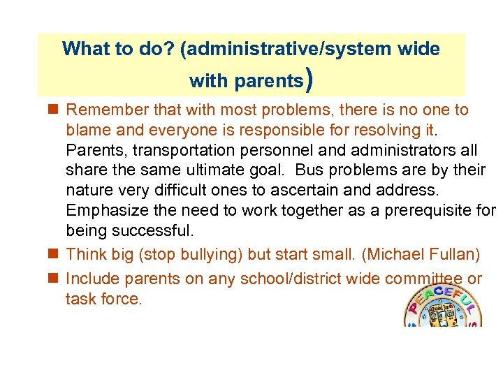 What to do? (administrative/system wide with parents) Remember that with most problems, there is