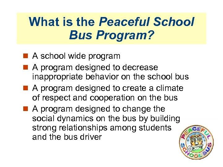 What is the Peaceful School Bus Program? A school wide program A program designed