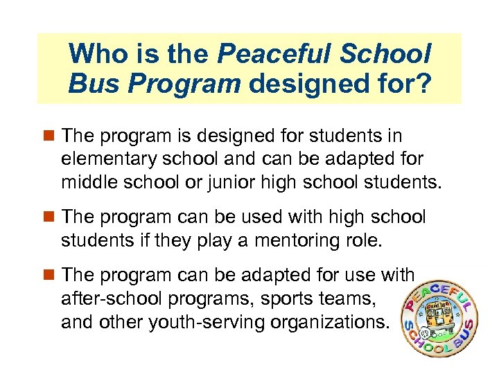 Who is the Peaceful School Bus Program designed for? The program is designed for