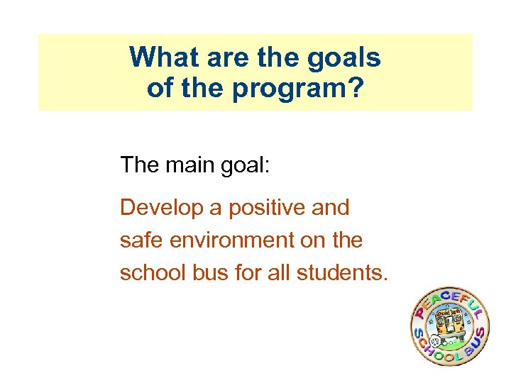 What are the goals of the program? The main goal: Develop a positive and