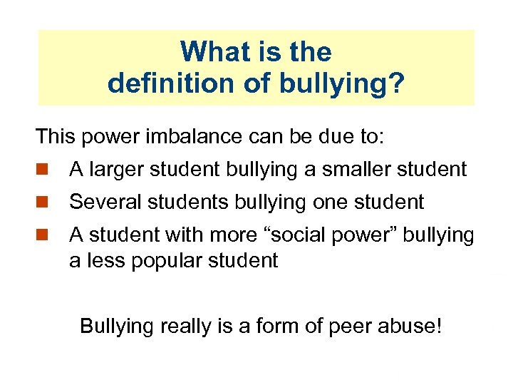 What is the definition of bullying? This power imbalance can be due to: A
