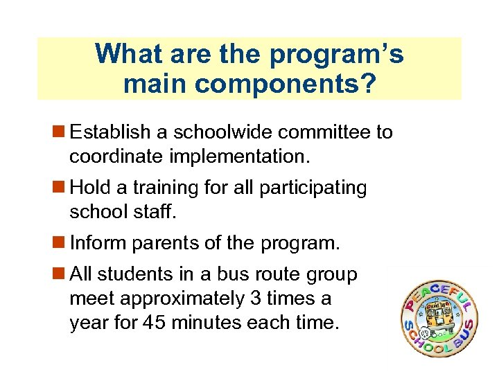 What are the program's main components? Establish a schoolwide committee to coordinate implementation. Hold