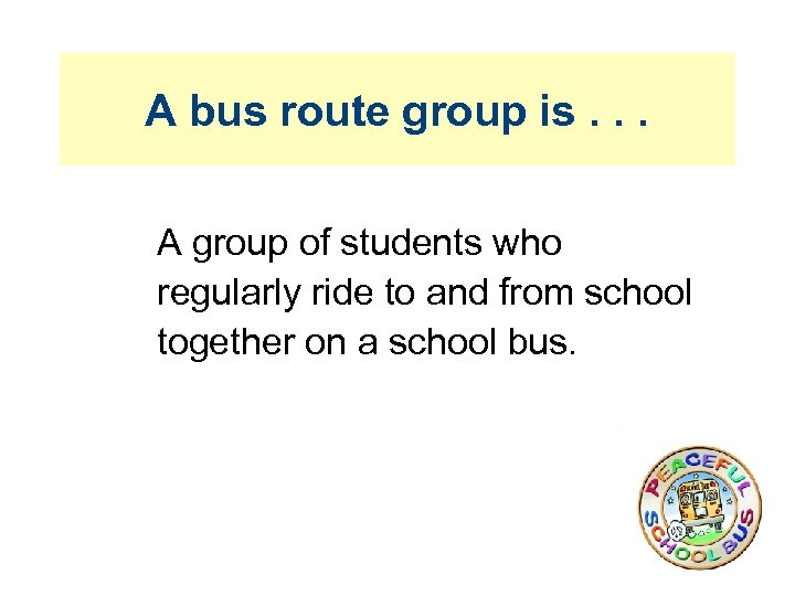 A bus route group is. . . A group of students who regularly ride