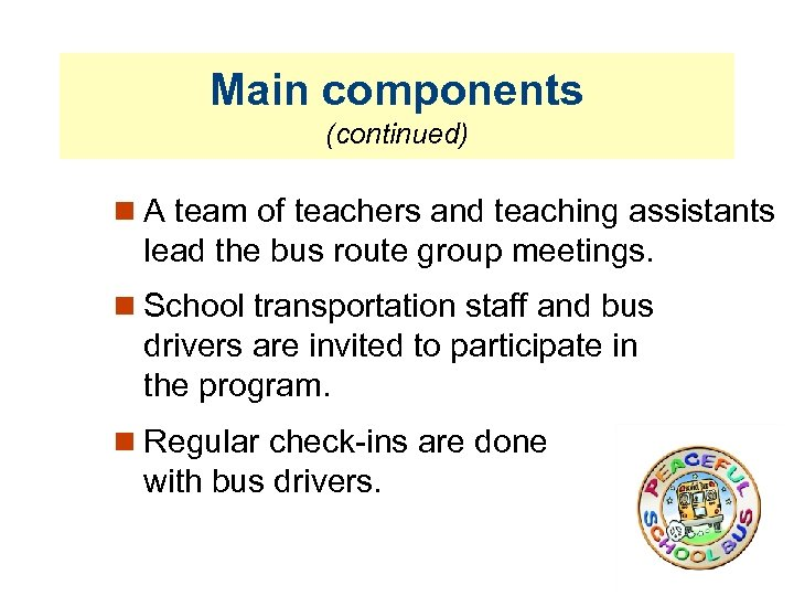 Main components (continued) A team of teachers and teaching assistants lead the bus route