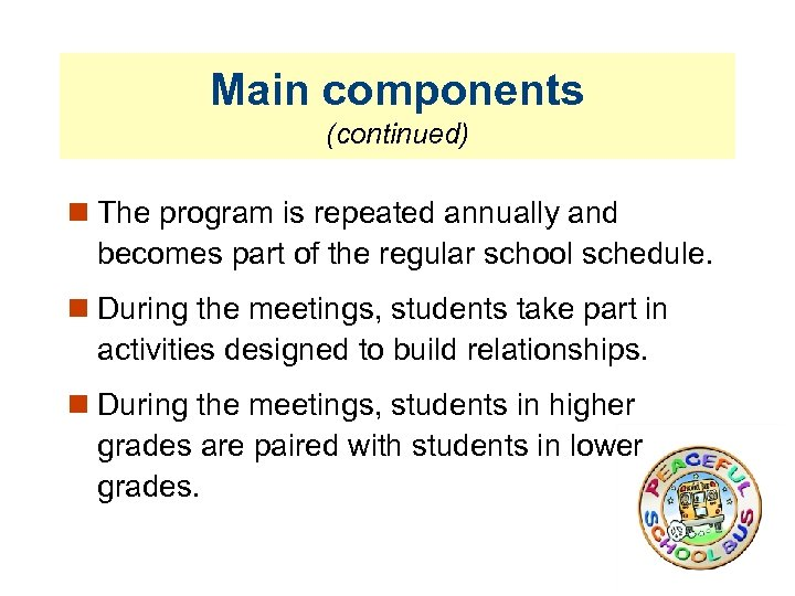 Main components (continued) The program is repeated annually and becomes part of the regular