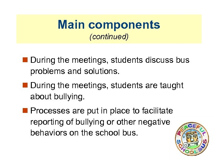Main components (continued) During the meetings, students discuss bus problems and solutions. During the