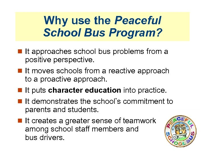 Why use the Peaceful School Bus Program? It approaches school bus problems from a
