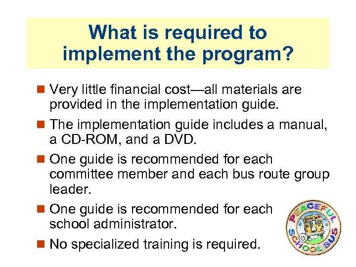 What is required to implement the program? Very little financial cost—all materials are provided