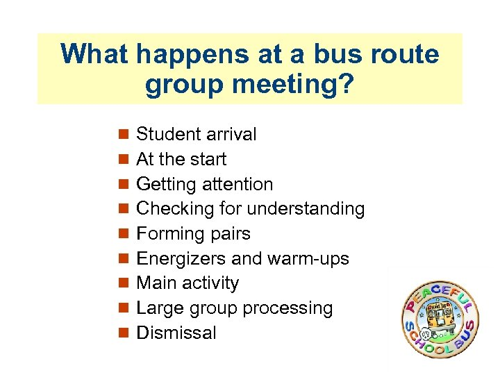 What happens at a bus route group meeting? Student arrival At the start Getting