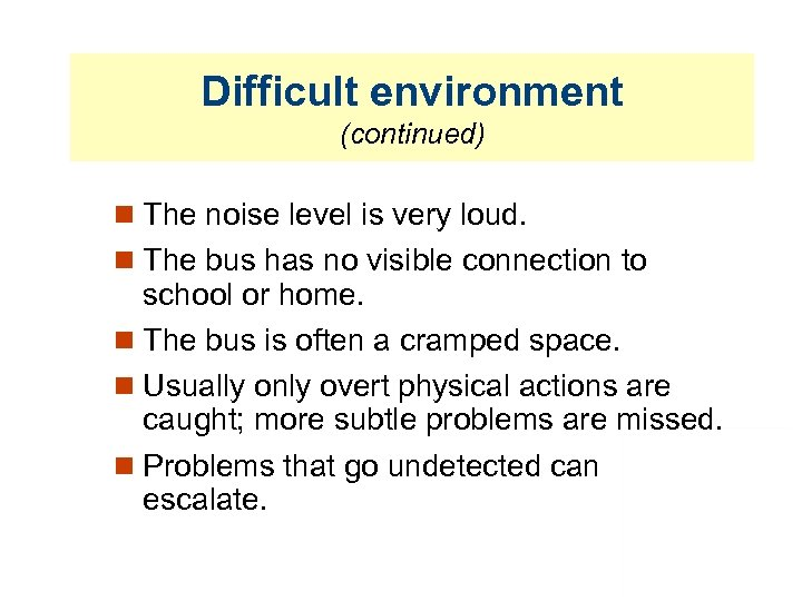 Difficult environment (continued) The noise level is very loud. The bus has no visible
