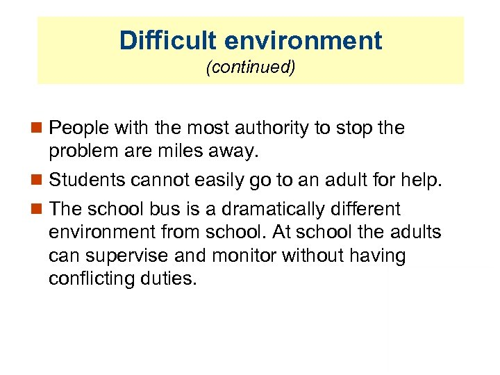 Difficult environment (continued) People with the most authority to stop the problem are miles