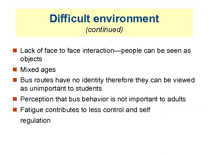 Difficult environment (continued) Lack of face to face interaction—people can be seen as objects