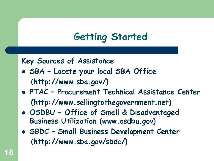 Getting Started Key Sources of Assistance l SBA – Locate your local SBA Office