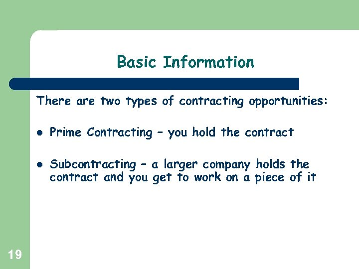 Basic Information There are two types of contracting opportunities: l l 19 Prime Contracting