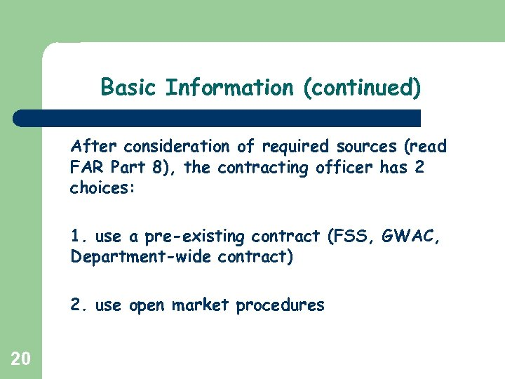 Basic Information (continued) After consideration of required sources (read FAR Part 8), the contracting