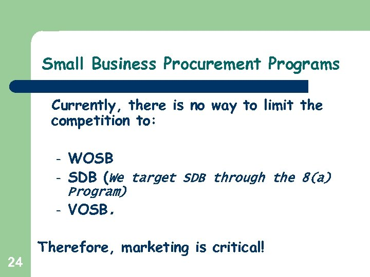 Small Business Procurement Programs Currently, there is no way to limit the competition to: