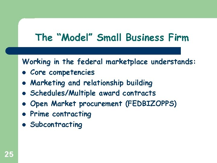 "The ""Model"" Small Business Firm Working in the federal marketplace understands: l Core competencies"