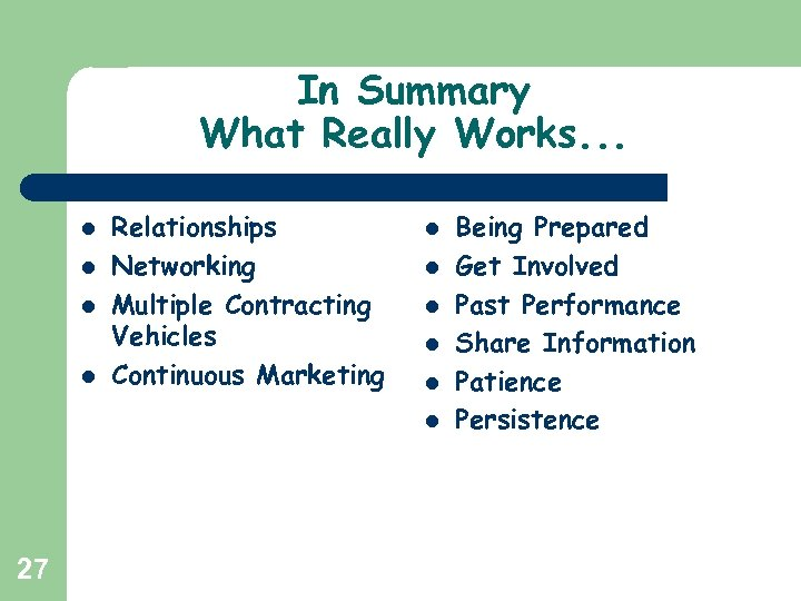In Summary What Really Works. . . l l Relationships Networking Multiple Contracting Vehicles