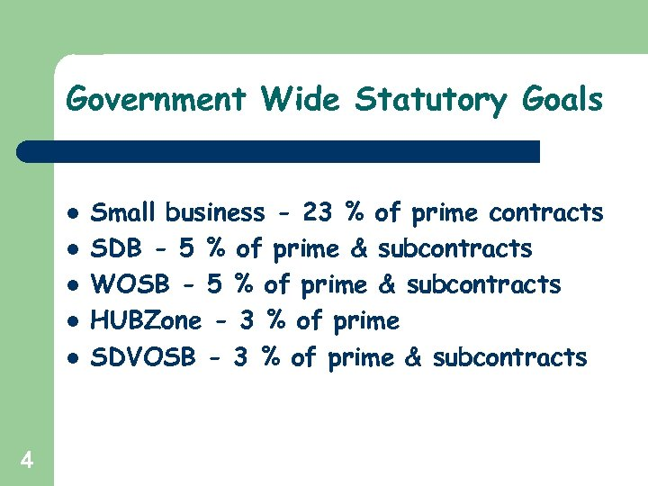 Government Wide Statutory Goals l l l 4 Small business - 23 % of