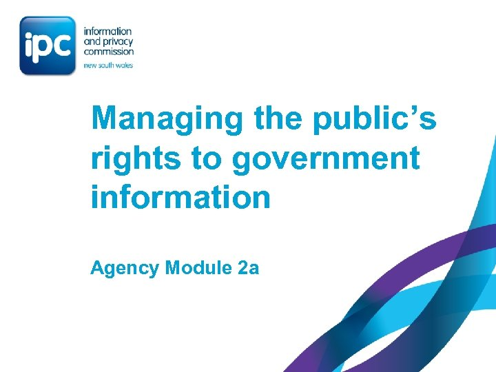 Managing the public's rights to government information Agency Module 2 a