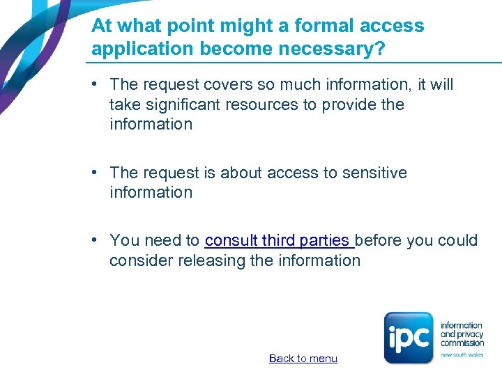At what point might a formal access application become necessary? • The request covers