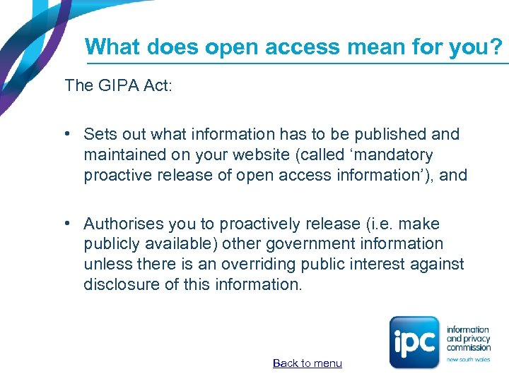 What does open access mean for you? The GIPA Act: • Sets out what