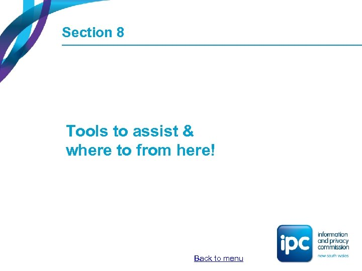 Section 8 Tools to assist & where to from here! Back to menu