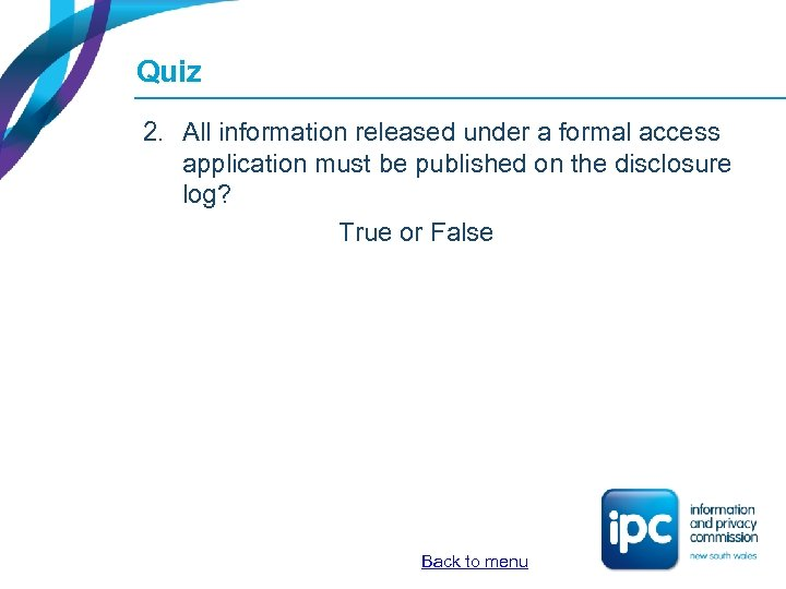 Quiz 2. All information released under a formal access application must be published on