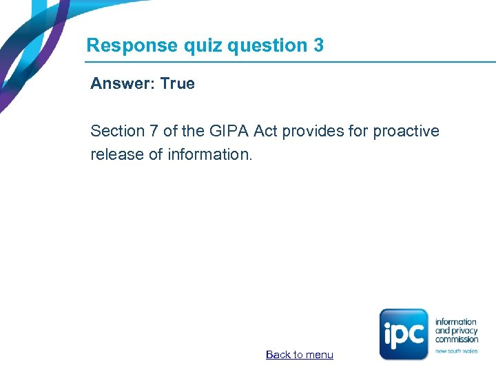 Response quiz question 3 Answer: True Section 7 of the GIPA Act provides for