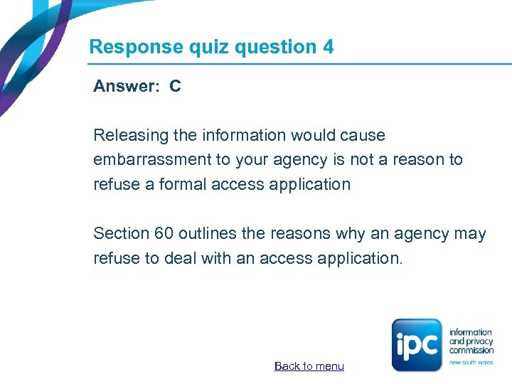 Response quiz question 4 Answer: C Releasing the information would cause embarrassment to your