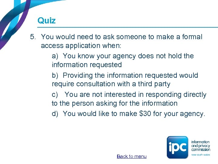 Quiz 5. You would need to ask someone to make a formal access application
