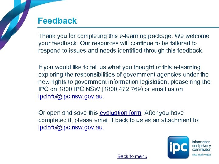 Feedback Thank you for completing this e-learning package. We welcome your feedback. Our resources