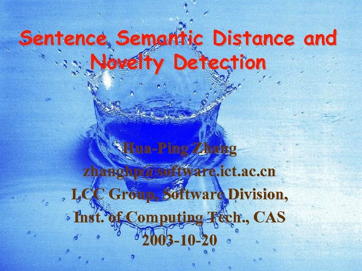 Sentence Semantic Distance and Novelty Detection Hua-Ping Zhang zhanghp@software. ict. ac. cn LCC Group,