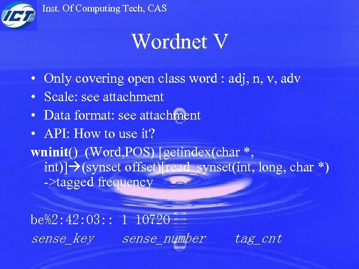 Inst. Of Computing Tech, CAS Wordnet V • Only covering open class word :