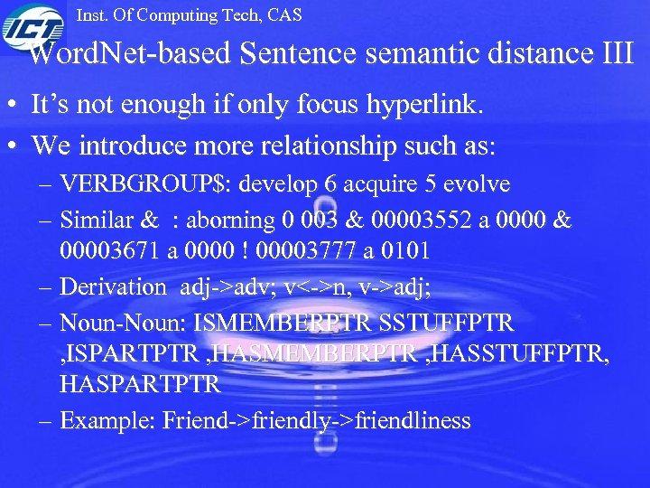 Inst. Of Computing Tech, CAS Word. Net-based Sentence semantic distance III • It's not