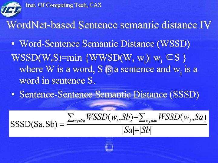 Inst. Of Computing Tech, CAS Word. Net-based Sentence semantic distance IV • Word-Sentence Semantic