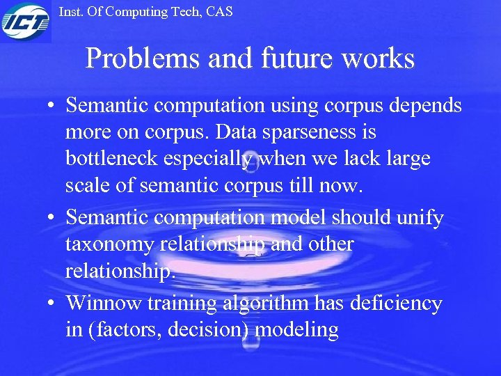 Inst. Of Computing Tech, CAS Problems and future works • Semantic computation using corpus