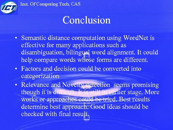 Inst. Of Computing Tech, CAS Conclusion • Semantic distance computation using Word. Net is