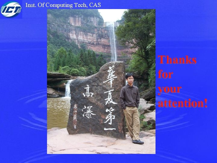 Inst. Of Computing Tech, CAS Thanks for your attention!
